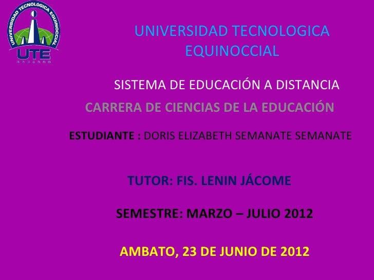 UNIVERSIDAD TECNOLOGICA                EQUINOCCIAL       SISTEMA DE EDUCACIÓN A DISTANCIA  CARRERA DE CIENCIAS DE LA EDUCA...