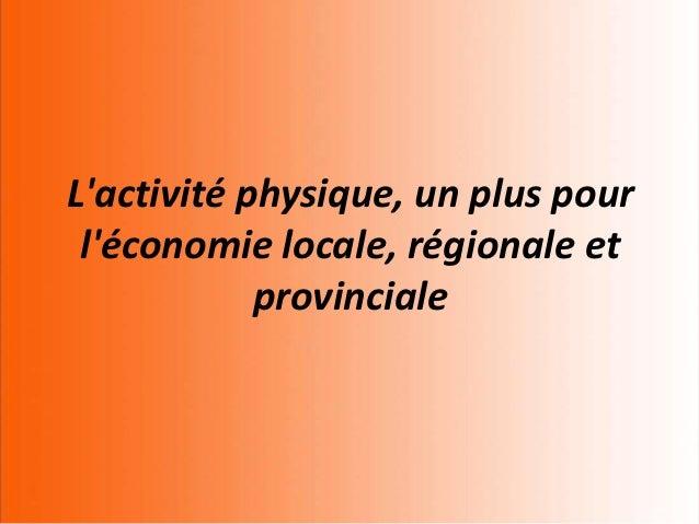 Lactivité physique, un plus pour léconomie locale, régionale et            provinciale