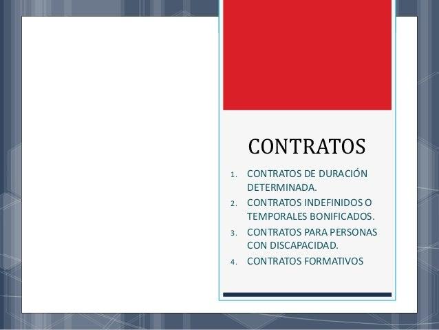 CONTRATOS1.   CONTRATOS DE DURACIÓN     DETERMINADA.2.   CONTRATOS INDEFINIDOS O     TEMPORALES BONIFICADOS.3.   CONTRATOS...