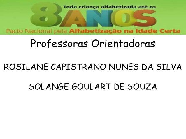 Professoras OrientadorasROSILANE CAPISTRANO NUNES DA SILVASOLANGE GOULART DE SOUZA