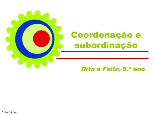 Coordenação e                 subordinação                 Dito e Feito, 5.º anoPorto Editora