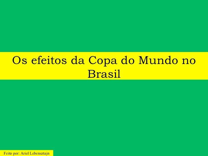Os efeitos da Copa do Mundo no                   BrasilFeito por: Ariel Lebensztajn