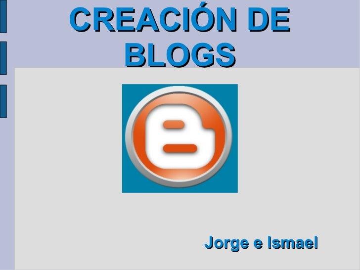 CREACIÓN DE BLOGS   Jorge e Ismael