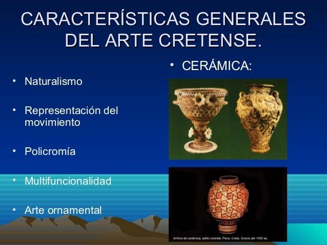 CARACTERÍSTICAS GGEENNEERRAALLEESS  DDEELL AARRTTEE CCRREETTEENNSSEE..  • Naturalismo  • Representación del  movimiento  •...