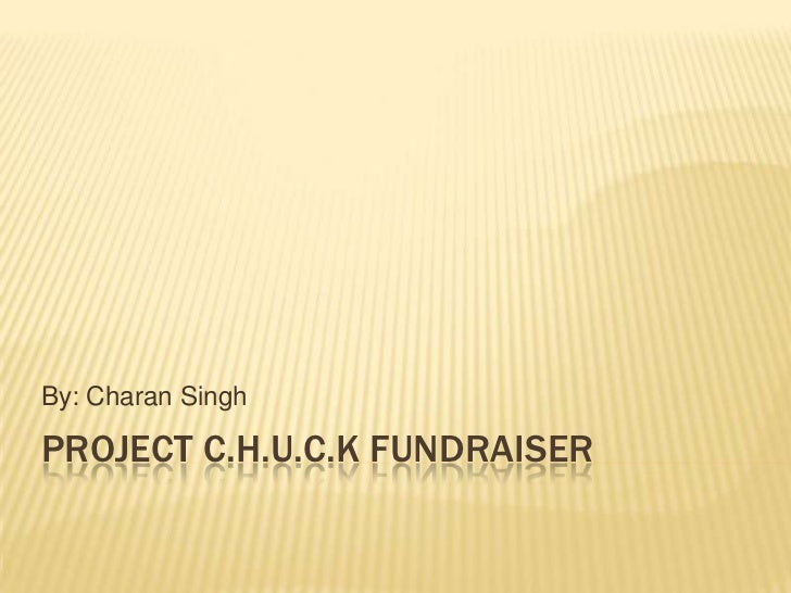 Project c.h.u.c.k fundraiser <br />By: Charan Singh<br />