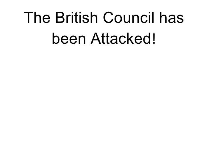 The British Council has been Attacked !
