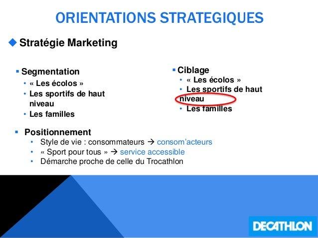 ORIENTATIONS STRATEGIQUES Stratégie Marketing  Segmentation • « Les écolos » • Les sportifs de haut niveau • Les famille...