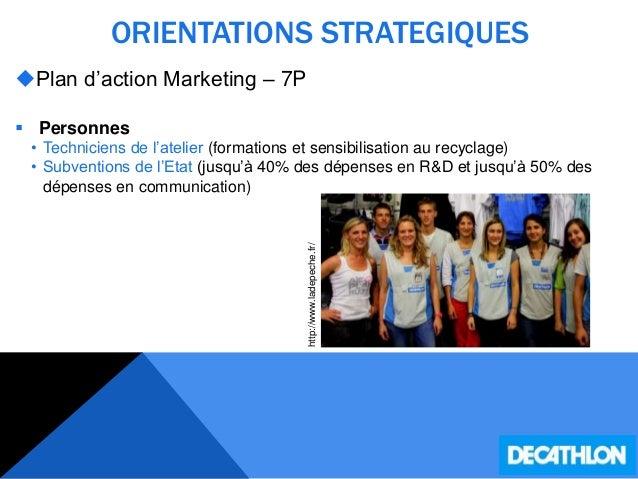 ORIENTATIONS STRATEGIQUES Plan d'action Marketing – 7P  Personnes • Techniciens de l'atelier (formations et sensibilisat...