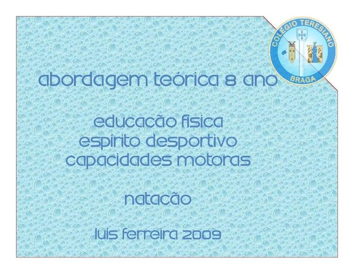 Abordagem Teórica 8 Ano       Educação Física    Espírito Desportivo   Capacidades Motoras           Natação       Luís fe...