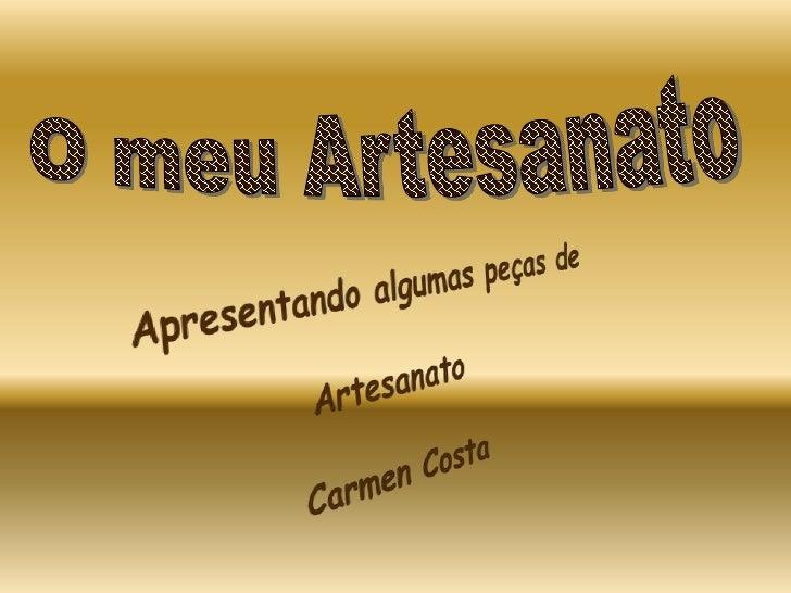 O meu Artesanato<br />Apresentando algumas peças de Artesanato<br /> Carmen Costa<br />