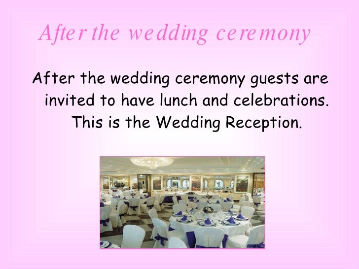 After the wedding ceremony   <ul><li>After the wedding ceremony guests are invited to have lunch and celebrations. This is...