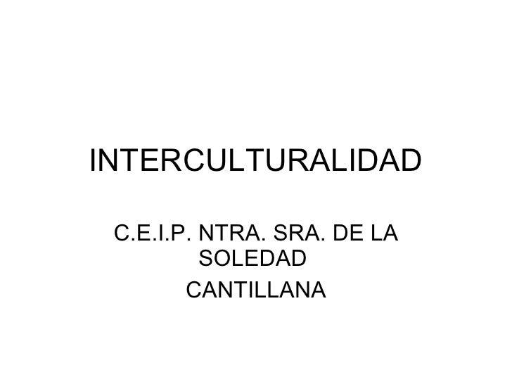 INTERCULTURALIDAD C.E.I.P. NTRA. SRA. DE LA SOLEDAD  CANTILLANA