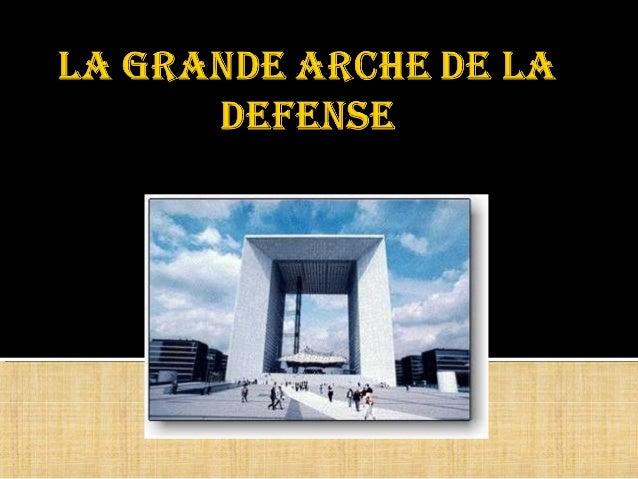  Foi dado o nome de O Grand Arche de la Défense porque:  O arco recebeu este nome por estar situado no moderno bairro da...