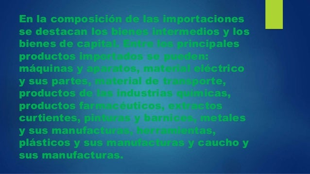 En la composición de las importaciones se destacan los bienes intermedios y los bienes de capital. Entre los principales p...