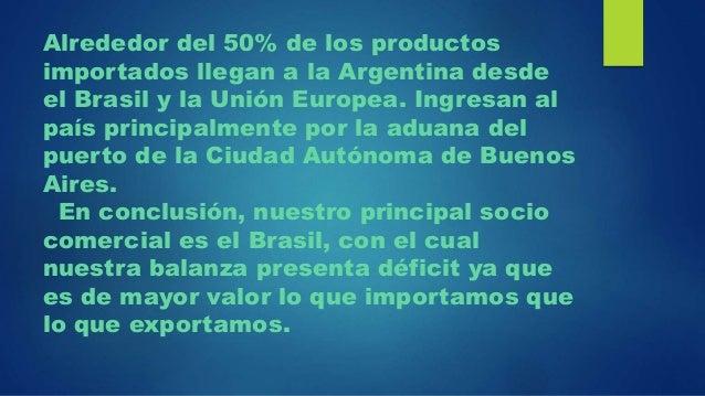Alrededor del 50% de los productos importados llegan a la Argentina desde el Brasil y la Unión Europea. Ingresan al país p...