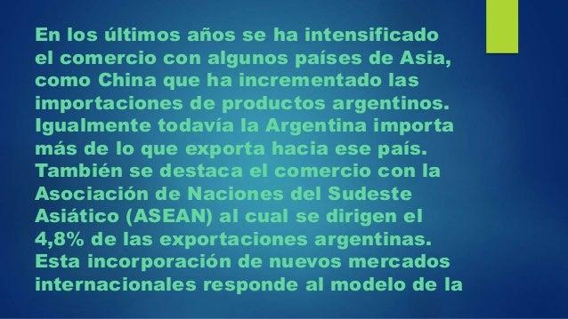 En los últimos años se ha intensificado el comercio con algunos países de Asia, como China que ha incrementado las importa...