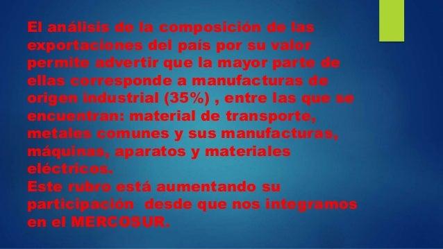 El análisis de la composición de las exportaciones del país por su valor permite advertir que la mayor parte de ellas corr...