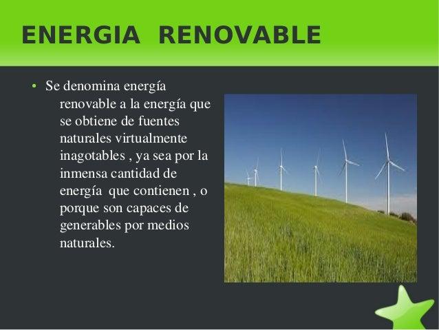 ENERGIA RENOVABLE ●    Sedenominaenergía renovablealaenergíaque seobtienedefuentes naturalesvirtualmente in...