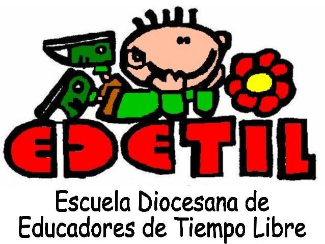  EDETIL es la Escuela Diocesana de Educadores de Tiempo   Libre.    Pertenece a la diócesis de Segovia y lleva funcionan...