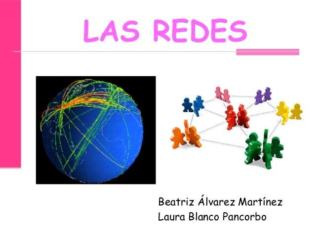 LAS REDES  Beatriz Álvarez Martínez Laura Blanco Pancorbo