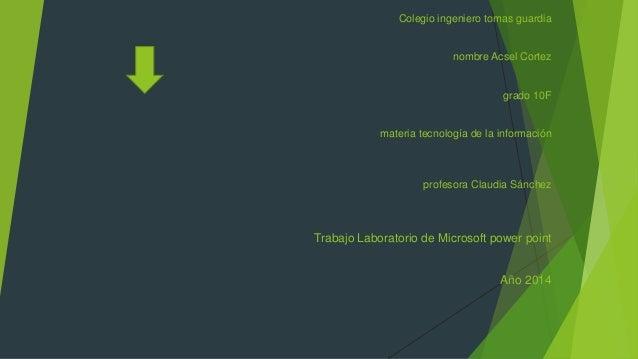 Colegio ingeniero tomas guardia nombre Acsel Cortez grado 10F materia tecnología de la información profesora Claudia Sánch...