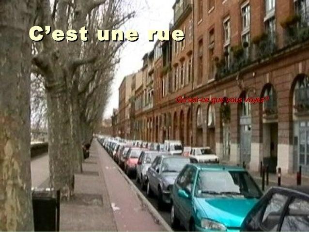 C'est une rueC'est une rue Qu'est-ce que vous voyez?Qu'est-ce que vous voyez?