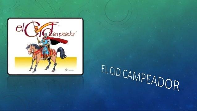 EL CID CAMPEADOR  • Rodrigo Díaz de Vivar nació en Vivar, Burgos, a mediados del siglo XI; las distintas propuestas dignas...