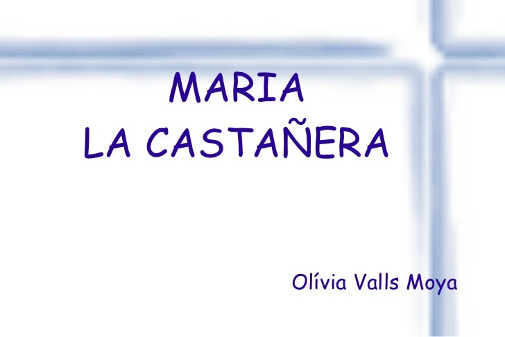MARIA LA CASTAÑERA Olívia Valls Moya