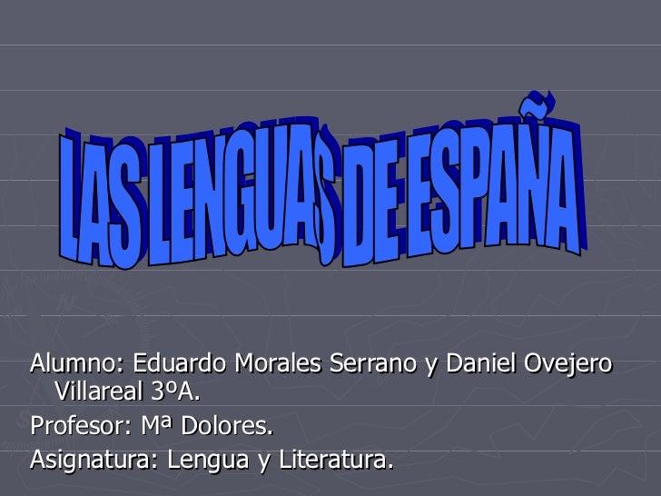 <ul><li>Alumno: Eduardo Morales Serrano y Daniel Ovejero Villareal 3ºA. </li></ul><ul><li>Profesor: Mª Dolores. </li></ul>...