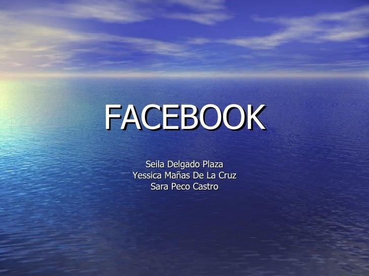 FACEBOOK Seila Delgado Plaza Yessica Mañas De La Cruz Sara Peco Castro