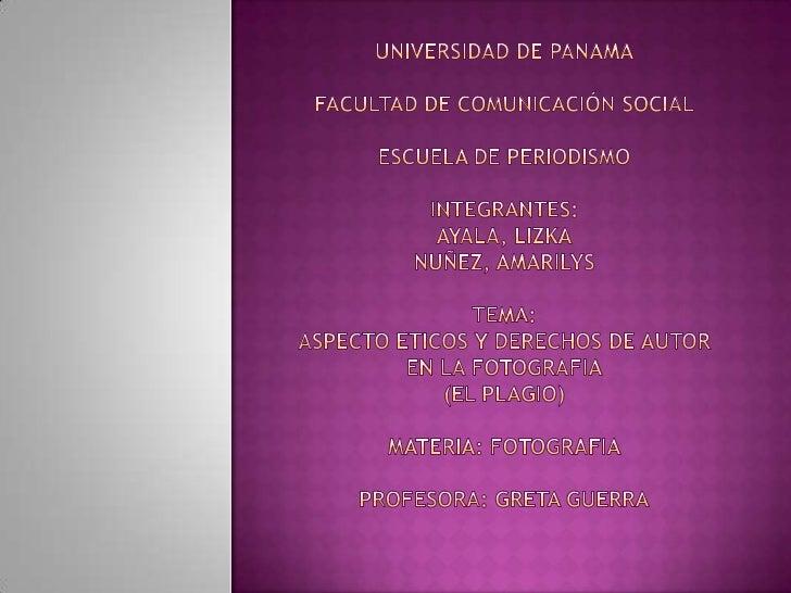 UNIVERSIDAD DE PANAMAFACULTAD DE COMUNICACIÓN SOCIALESCUELA DE PERIODISMOINTEGRANTES:AYALA, LIZKANUÑEZ, AMARILYSTEMA:ASPEC...