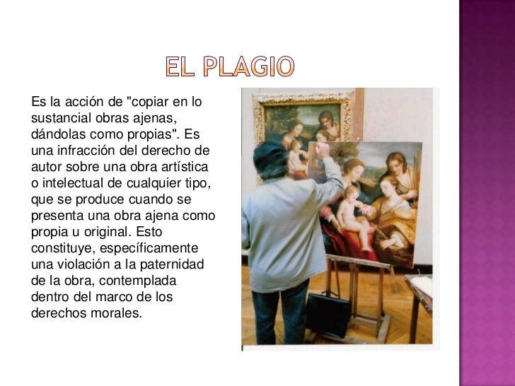 """EL PLAGIO<br />Es la acción de """"copiar en lo sustancial obras ajenas, dándolas como propias"""". Es una infracción del derech..."""