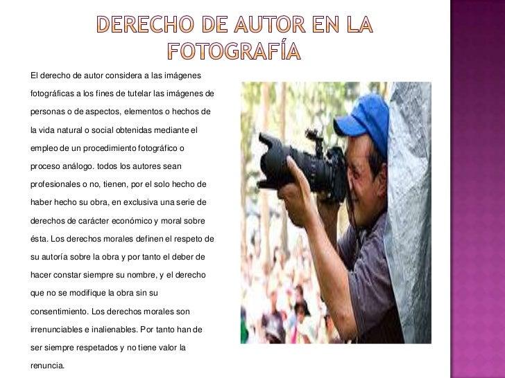 Derecho de autor en la fotografía<br />El derecho de autor considera a las imágenes fotográficas a los fines de tutelar la...