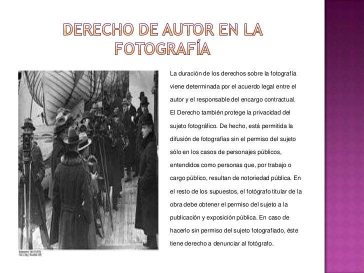 Derecho de autor en la fotografía<br />La duración de los derechos sobre la fotografía viene determinada por el acuerdo le...