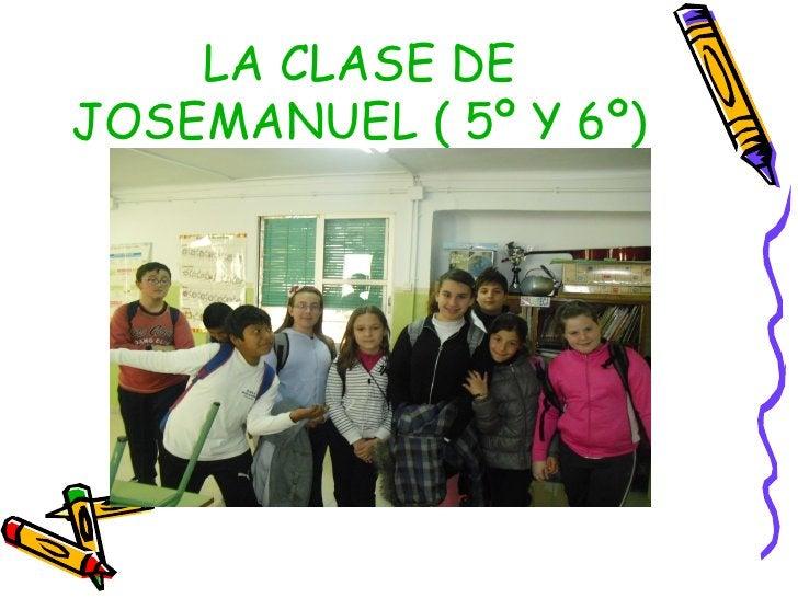 LA CLASE DEJOSEMANUEL ( 5º Y 6º)