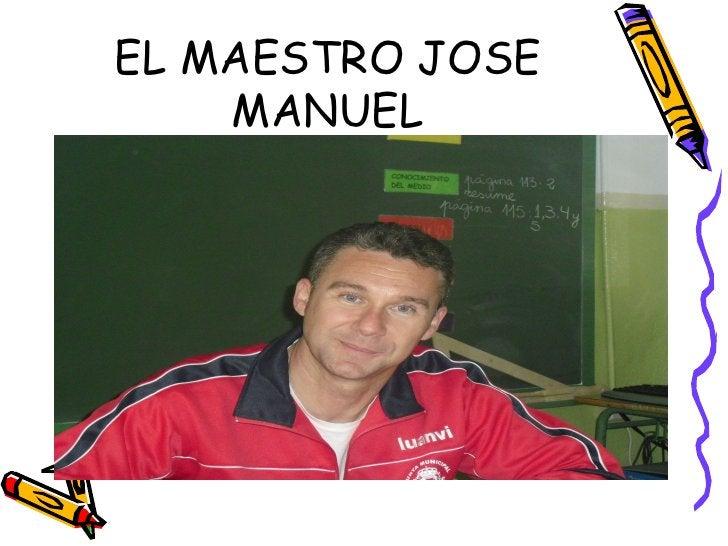 EL MAESTRO JOSE    MANUEL