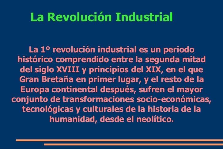 La Revolución Industria l La 1º revolución industrial es un periodo histórico comprendido entre la segunda mitad del siglo...