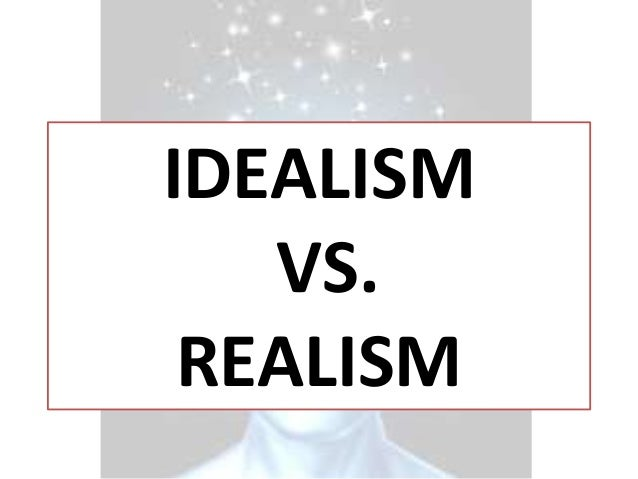 idealism vs realism 8 idealism and realism 1 idealism and realism 9 fitting the lick with its intricate devices here is not only a correspondence but a co-relativity, and we apprehend the.