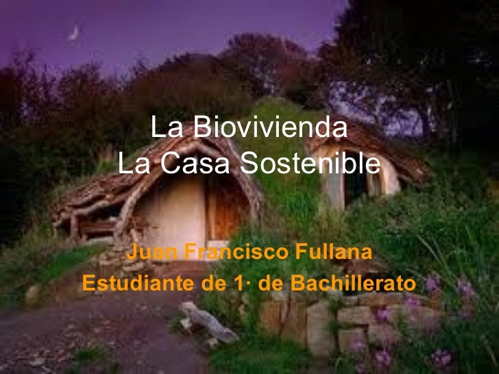 La Biovivienda   La Casa Sostenible    Juan Francisco FullanaEstudiante de 1· de Bachillerato