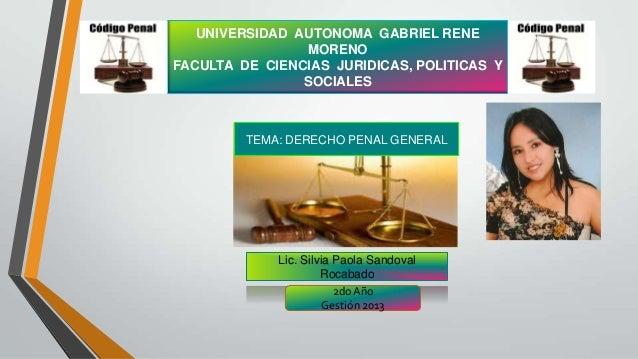UNIVERSIDAD AUTONOMA GABRIEL RENE MORENO FACULTA DE CIENCIAS JURIDICAS, POLITICAS Y SOCIALES Lic. Silvia Paola Sandoval Ro...