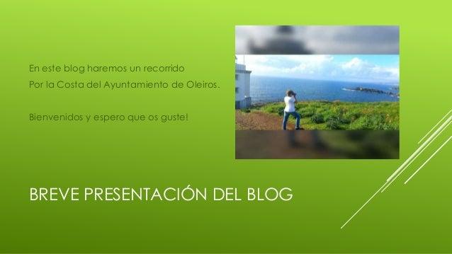 BREVE PRESENTACIÓN DEL BLOG En este blog haremos un recorrido Por la Costa del Ayuntamiento de Oleiros. Bienvenidos y espe...
