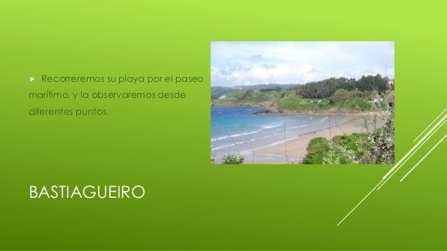 BASTIAGUEIRO  Recorreremos su playa por el paseo marítimo, y la observaremos desde diferentes puntos.