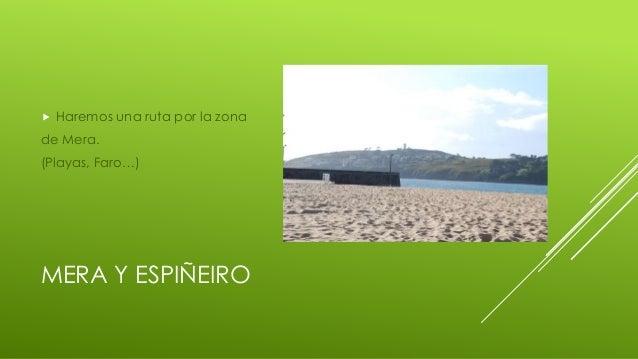 MERA Y ESPIÑEIRO  Haremos una ruta por la zona de Mera. (Playas, Faro…)