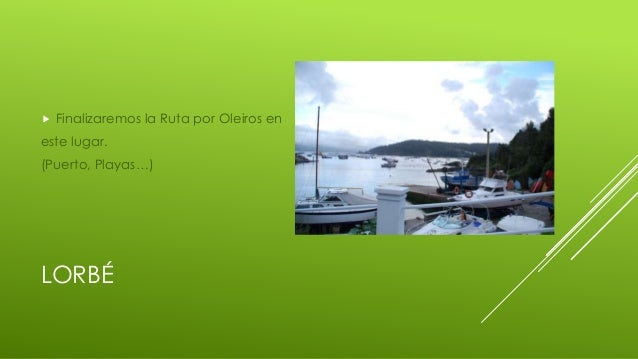 LORBÉ  Finalizaremos la Ruta por Oleiros en este lugar. (Puerto, Playas…)