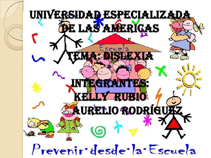 Universidad especializada      de las Americas       Tema: dislexia        Integrantes:        Kelly Rubio       Aurelio R...