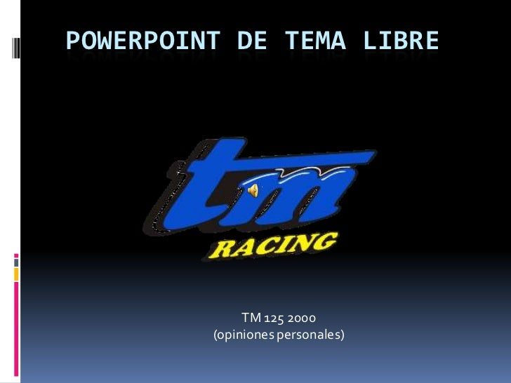 PowerPoint De Tema Libre<br />TM 125 2000<br />(opiniones personales)<br />