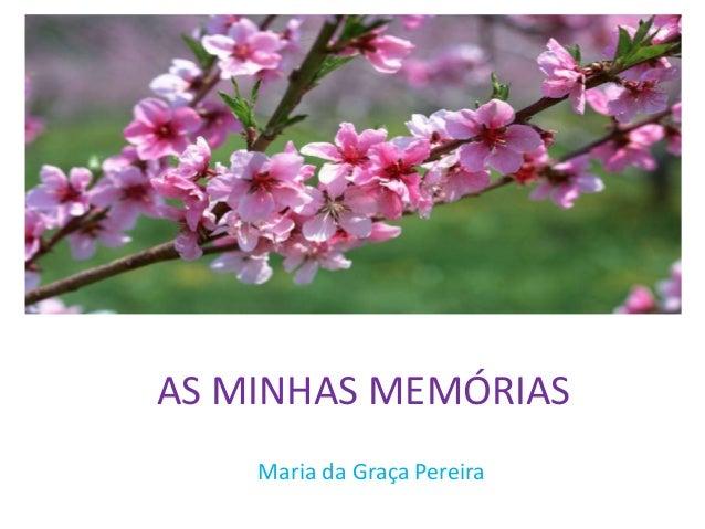 AS MINHAS MEMÓRIAS Maria da Graça Pereira