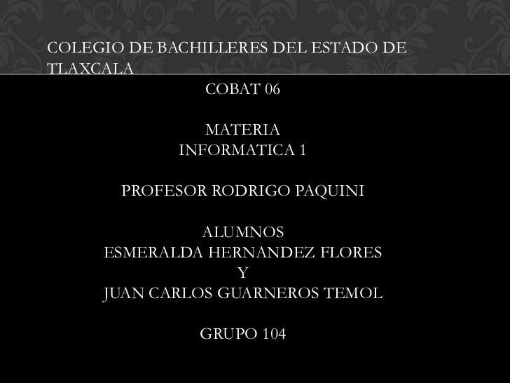 COLEGIO DE BACHILLERES DEL ESTADO DETLAXCALA                COBAT 06                MATERIA             INFORMATICA 1     ...
