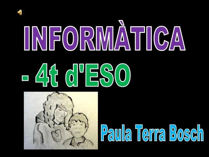 INFORMÀTICA<br />- 4t d'ESO<br />Paula Terra Bosch<br />