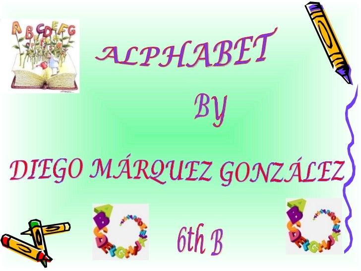 ALPHABET BY DIEGO MÁRQUEZ GONZÁLEZ 6th B
